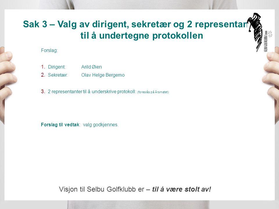 Sak 3 – Valg av dirigent, sekretær og 2 representanter til å undertegne protokollen Forslag: 1.