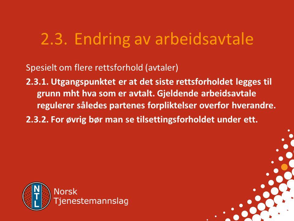 2.2. Endring av arbeidsavtale Endringer som omhandler aktuelle avtalepunkter skal tas inn i arbeidsavtalen tidligst mulig, og senest etter en måned jf