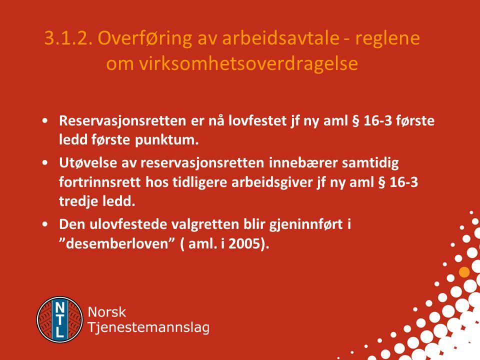 3.1.2. Overføring av arbeidsavtale - reglene om virksomhetsoverdragelse Ved overføring av virksomhet har arbeidstakeren rett til å bli overført til de