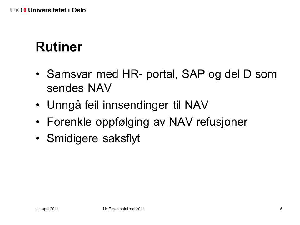 11. april 2011Ny Powerpoint mal 20116 Rutiner Samsvar med HR- portal, SAP og del D som sendes NAV Unngå feil innsendinger til NAV Forenkle oppfølging