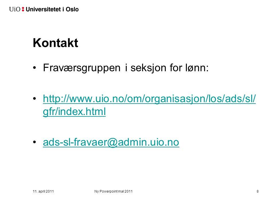 11. april 2011Ny Powerpoint mal 20118 Kontakt Fraværsgruppen i seksjon for lønn: http://www.uio.no/om/organisasjon/los/ads/sl/ gfr/index.htmlhttp://ww