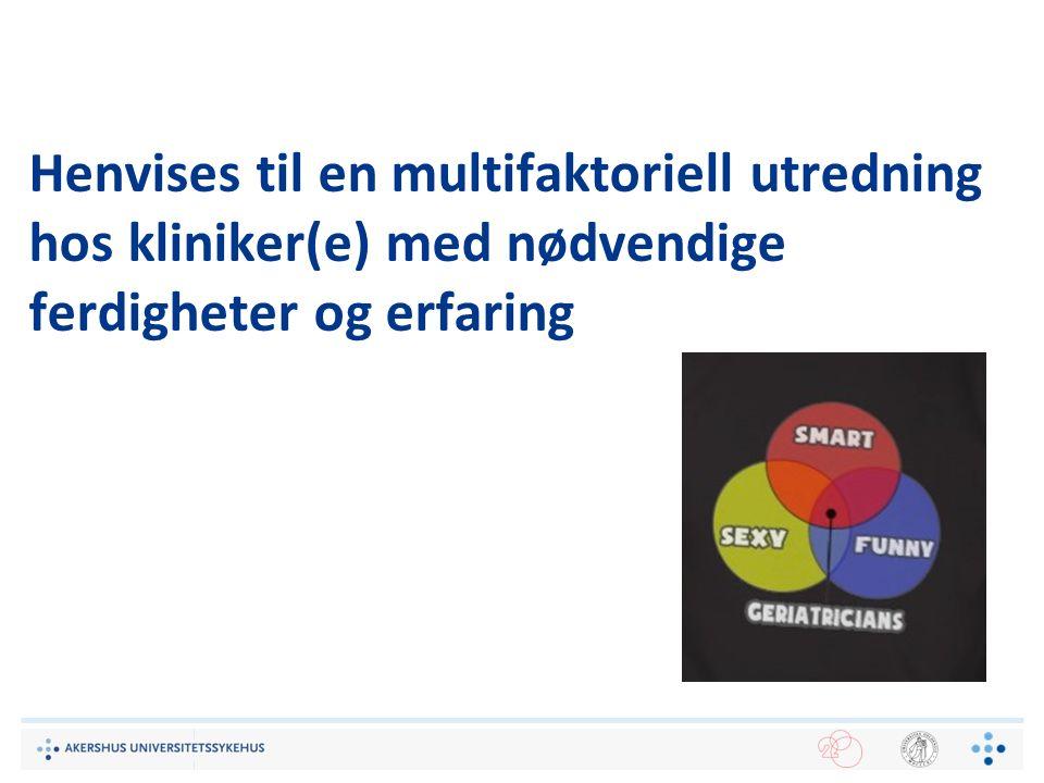 Henvises til en multifaktoriell utredning hos kliniker(e) med nødvendige ferdigheter og erfaring
