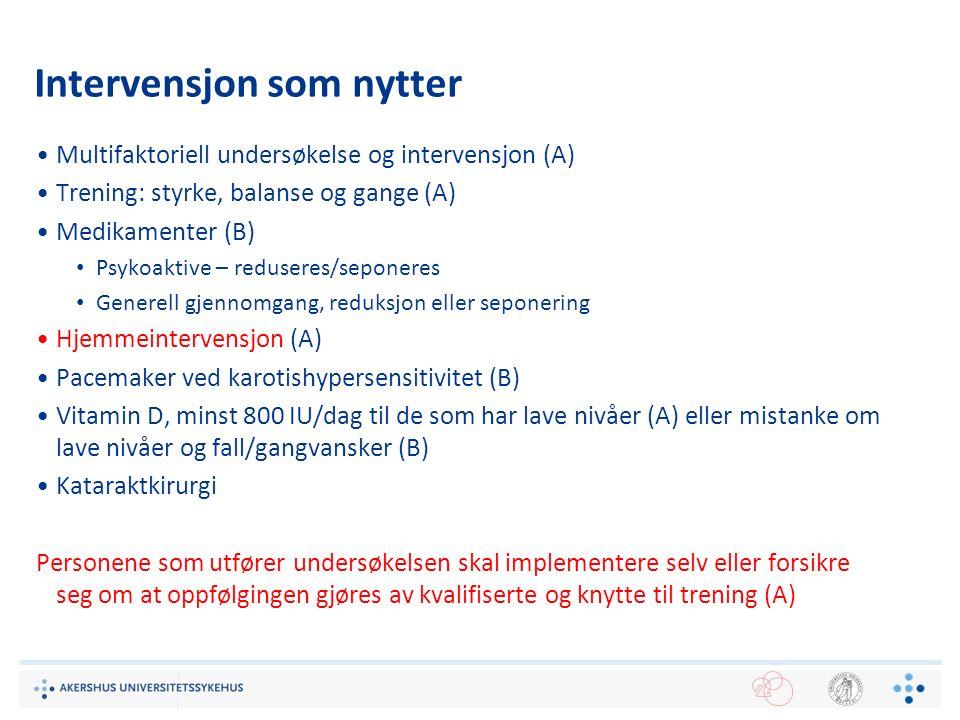 Intervensjon som nytter Multifaktoriell undersøkelse og intervensjon (A) Trening: styrke, balanse og gange (A) Medikamenter (B) Psykoaktive – redusere