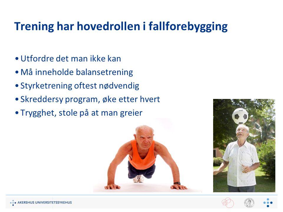 Trening har hovedrollen i fallforebygging Utfordre det man ikke kan Må inneholde balansetrening Styrketrening oftest nødvendig Skreddersy program, øke