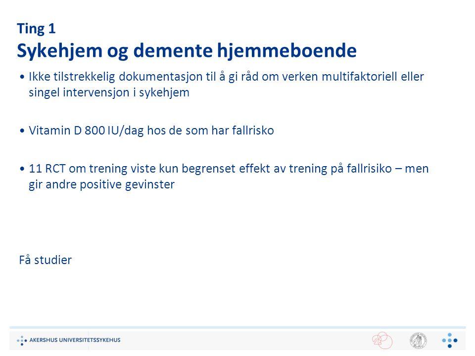 Ting 1 Sykehjem og demente hjemmeboende Ikke tilstrekkelig dokumentasjon til å gi råd om verken multifaktoriell eller singel intervensjon i sykehjem V