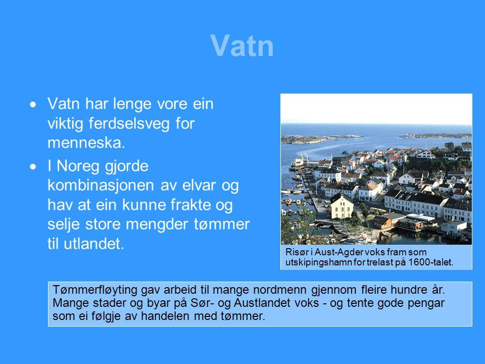 Vatn  Vatn har lenge vore ein viktig ferdselsveg for menneska.