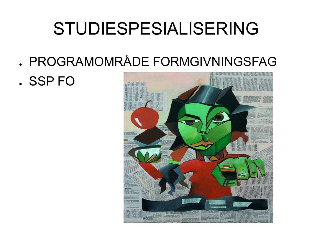 STUDIESPESIALISERING ● PROGRAMOMRÅDE FORMGIVNINGSFAG ● SSP FO