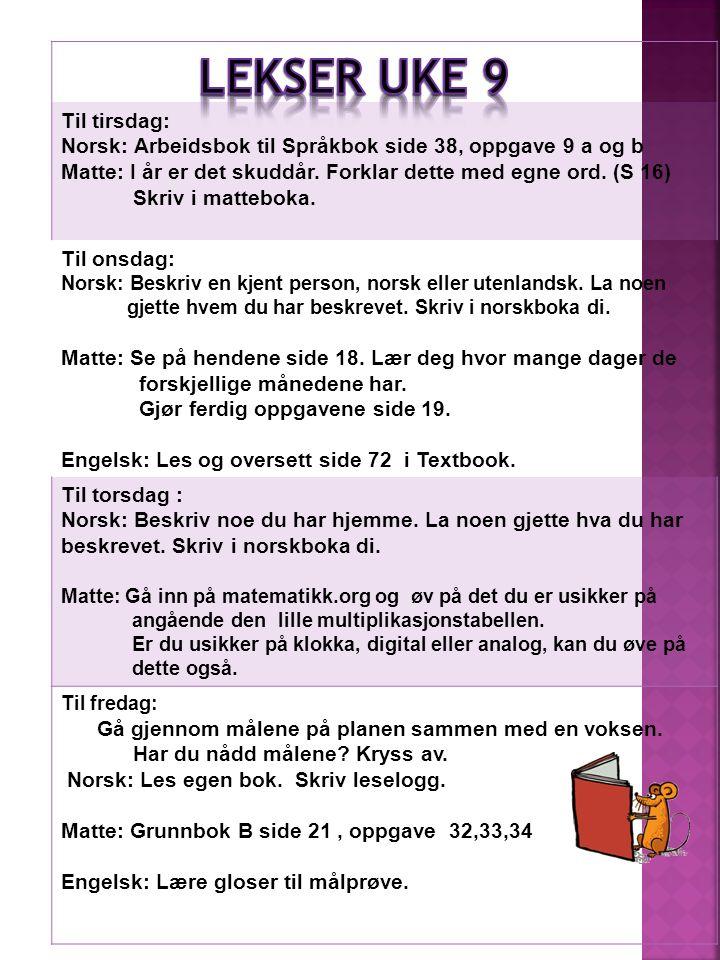 Til tirsdag: Norsk: Arbeidsbok til Språkbok side 38, oppgave 9 a og b Matte: I år er det skuddår.