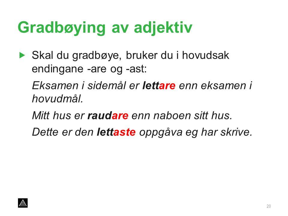 Gradbøying av adjektiv  Skal du gradbøye, bruker du i hovudsak endingane -are og -ast: Eksamen i sidemål er lettare enn eksamen i hovudmål.