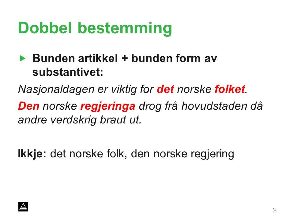 Dobbel bestemming  Bunden artikkel + bunden form av substantivet: Nasjonaldagen er viktig for det norske folket.