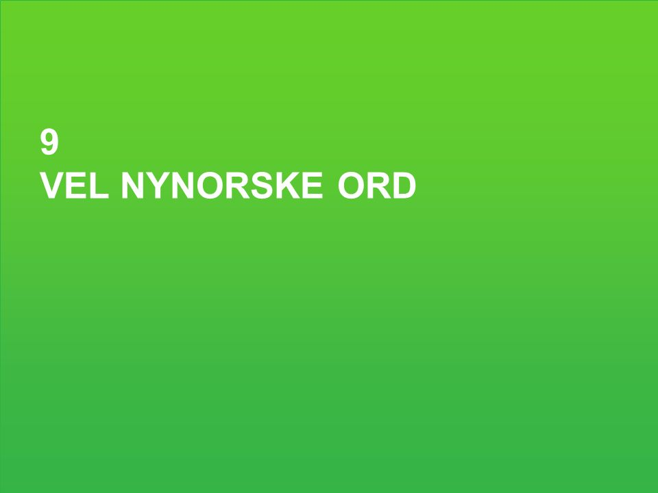 9 VEL NYNORSKE ORD