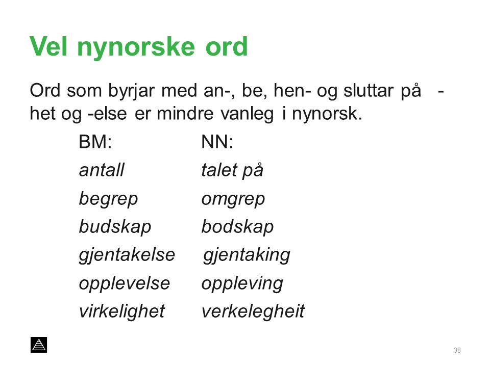 Vel nynorske ord Ord som byrjar med an-, be, hen- og sluttar på - het og -else er mindre vanleg i nynorsk.