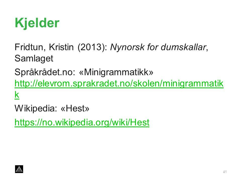 Kjelder Fridtun, Kristin (2013): Nynorsk for dumskallar, Samlaget Språkrådet.no: «Minigrammatikk» http://elevrom.sprakradet.no/skolen/minigrammatik k http://elevrom.sprakradet.no/skolen/minigrammatik k Wikipedia: «Hest» https://no.wikipedia.org/wiki/Hest 41