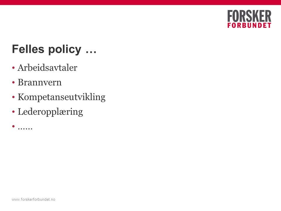 Felles policy … Arbeidsavtaler Brannvern Kompetanseutvikling Lederopplæring …… www.forskerforbundet.no