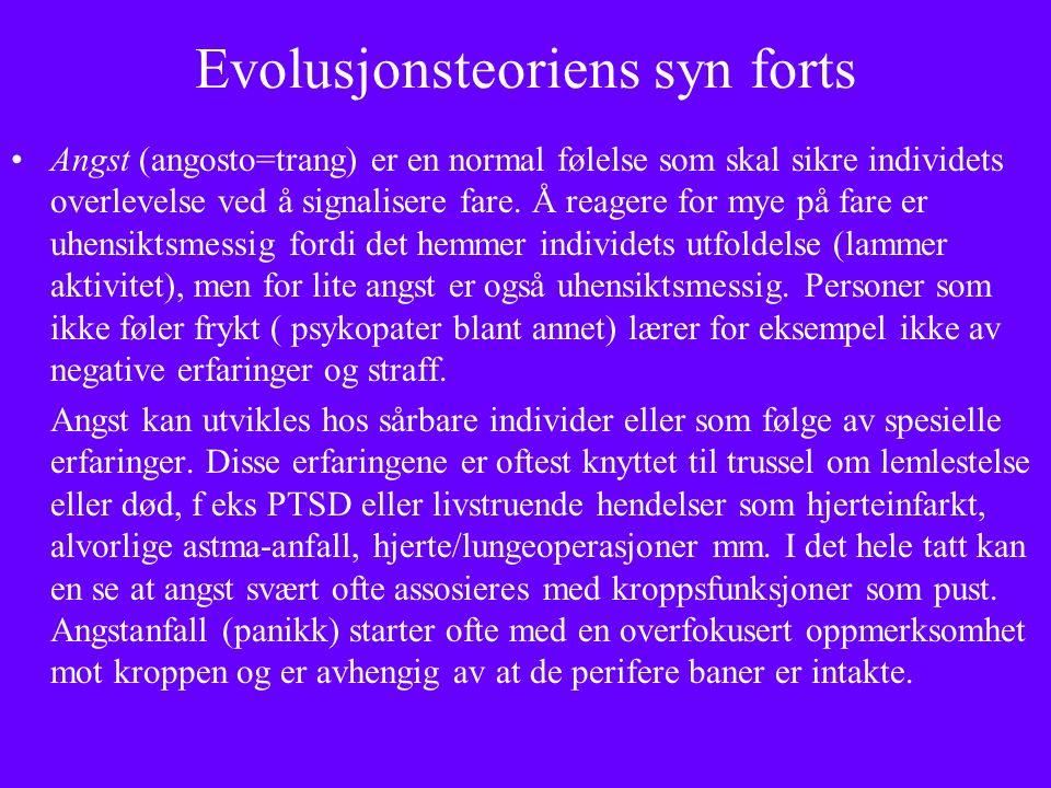 Evolusjonsteoriens syn forts Angst (angosto=trang) er en normal følelse som skal sikre individets overlevelse ved å signalisere fare.