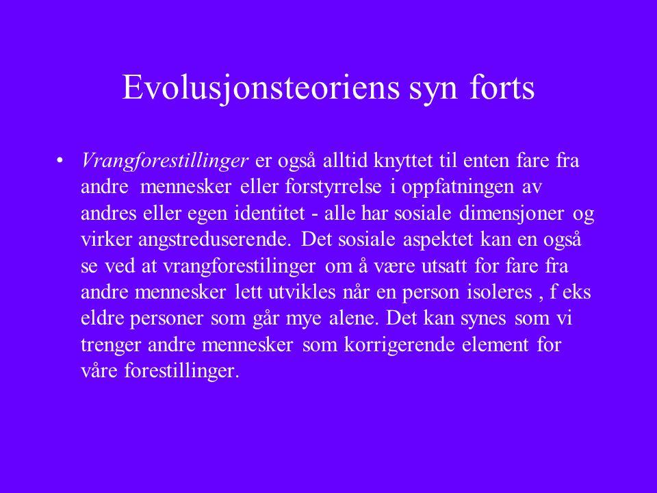 Evolusjonsteoriens syn forts Vrangforestillinger er også alltid knyttet til enten fare fra andre mennesker eller forstyrrelse i oppfatningen av andres eller egen identitet - alle har sosiale dimensjoner og virker angstreduserende.