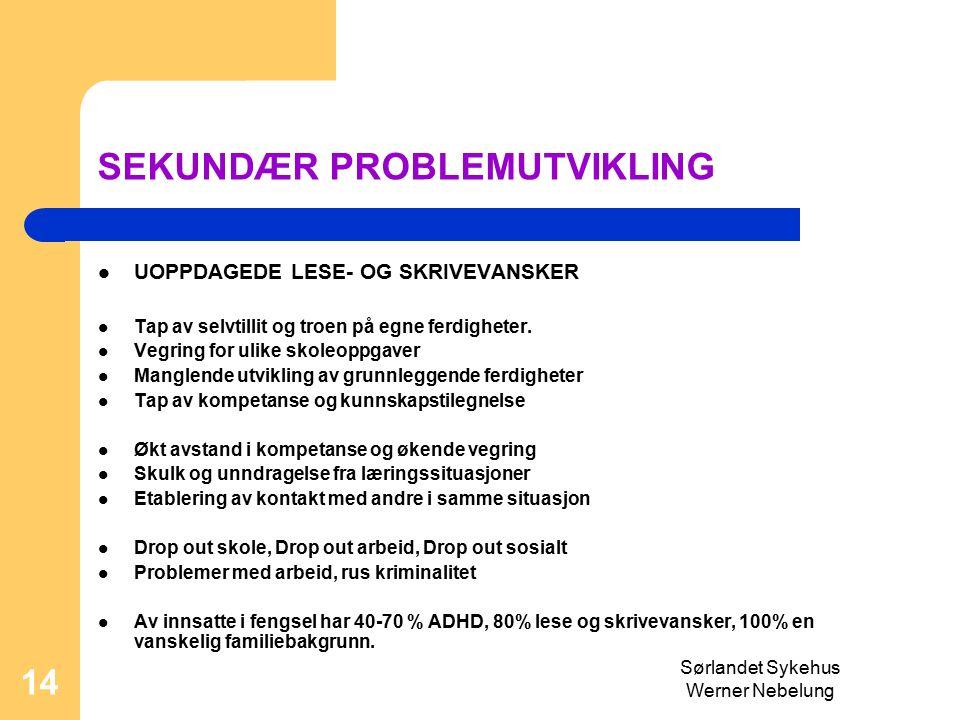 Sørlandet Sykehus Werner Nebelung 14 SEKUNDÆR PROBLEMUTVIKLING UOPPDAGEDE LESE- OG SKRIVEVANSKER Tap av selvtillit og troen på egne ferdigheter.