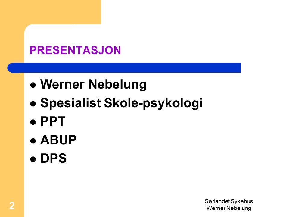 Sørlandet Sykehus Werner Nebelung 2 PRESENTASJON Werner Nebelung Spesialist Skole-psykologi PPT ABUP DPS