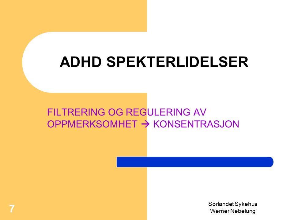 Sørlandet Sykehus Werner Nebelung 7 ADHD SPEKTERLIDELSER FILTRERING OG REGULERING AV OPPMERKSOMHET  KONSENTRASJON
