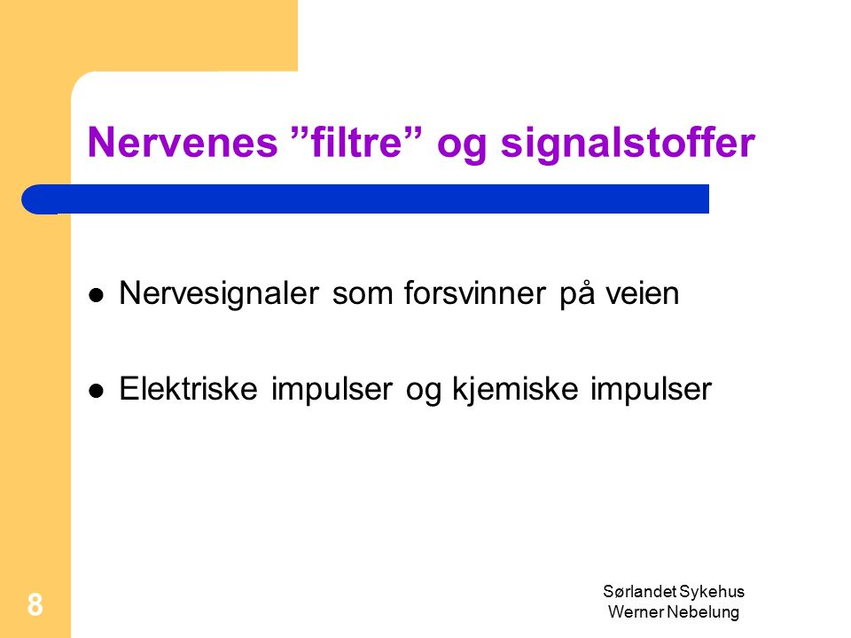 """Sørlandet Sykehus Werner Nebelung 8 Nervenes """"filtre"""" og signalstoffer Nervesignaler som forsvinner på veien Elektriske impulser og kjemiske impulser"""