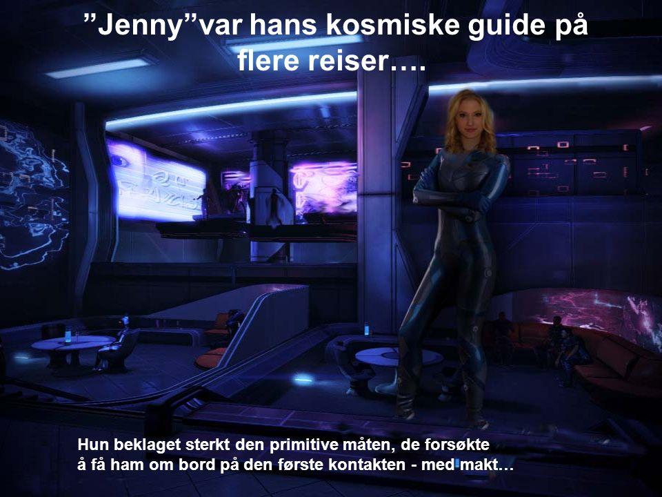 Jenny var hans kosmiske guide på flere reiser….