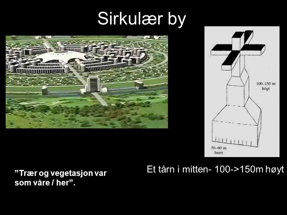 Sirkulær by Et tårn i mitten- 100->150m høyt Trær og vegetasjon var som våre / her .