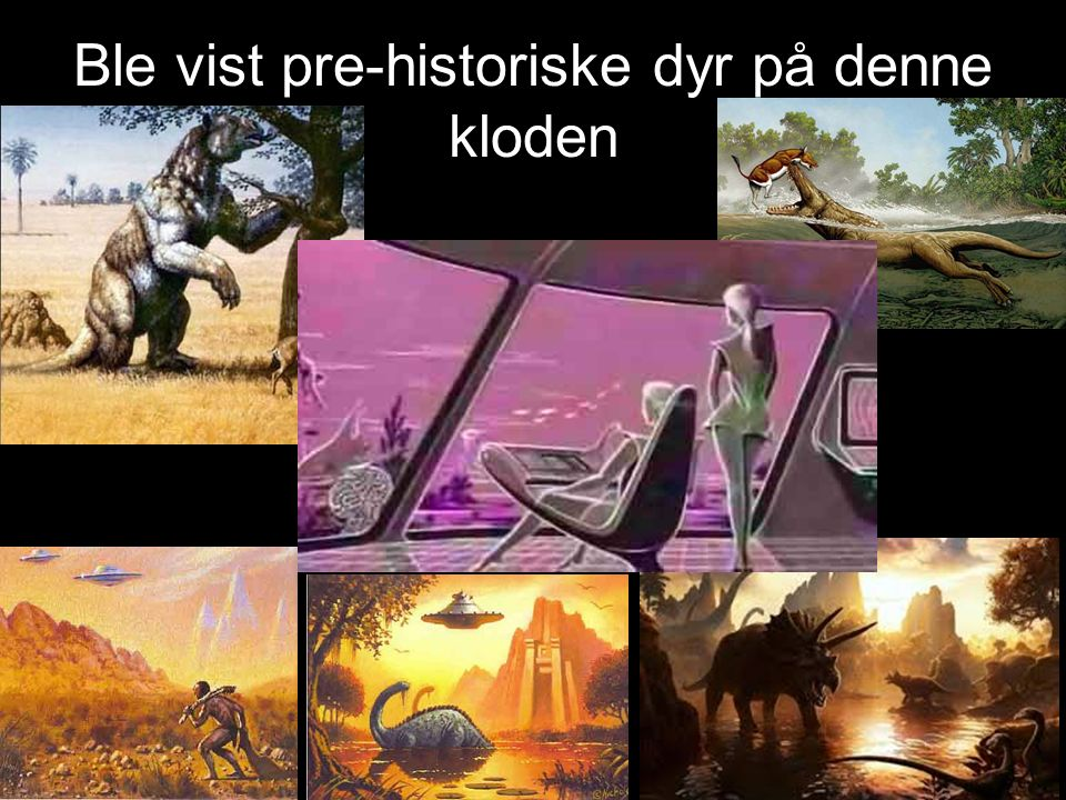 Ble vist pre-historiske dyr på denne kloden