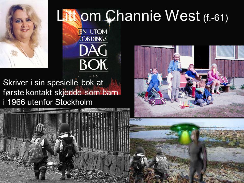 Litt om Channie West (f.-61) Skriver i sin spesielle bok at første kontakt skjedde som barn i 1966 utenfor Stockholm