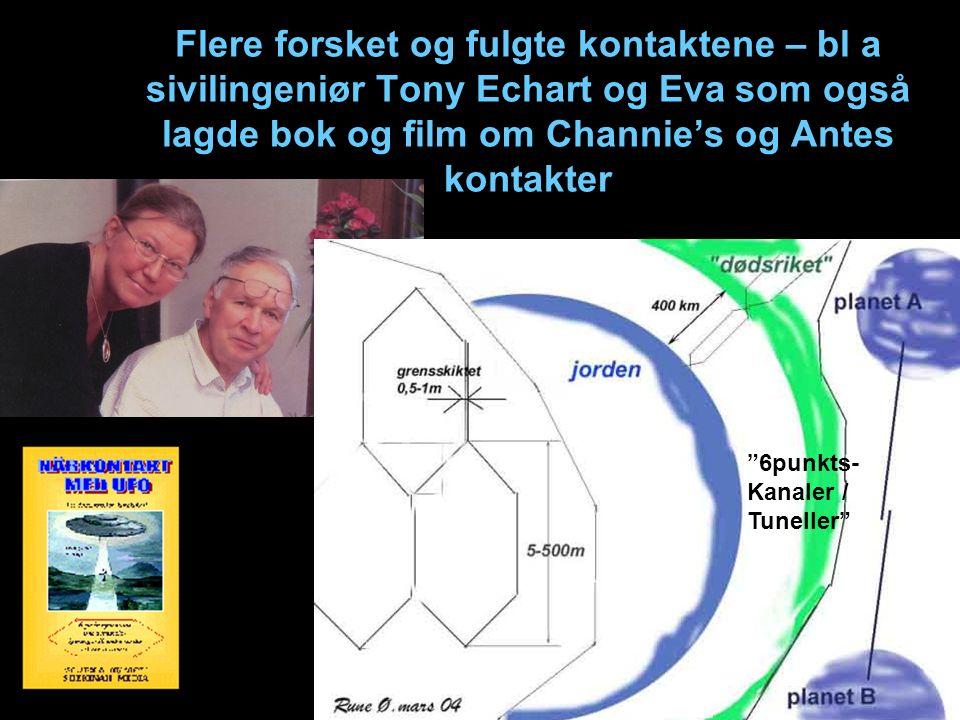 Flere forsket og fulgte kontaktene – bl a sivilingeniør Tony Echart og Eva som også lagde bok og film om Channie's og Antes kontakter 6punkts- Kanaler / Tuneller