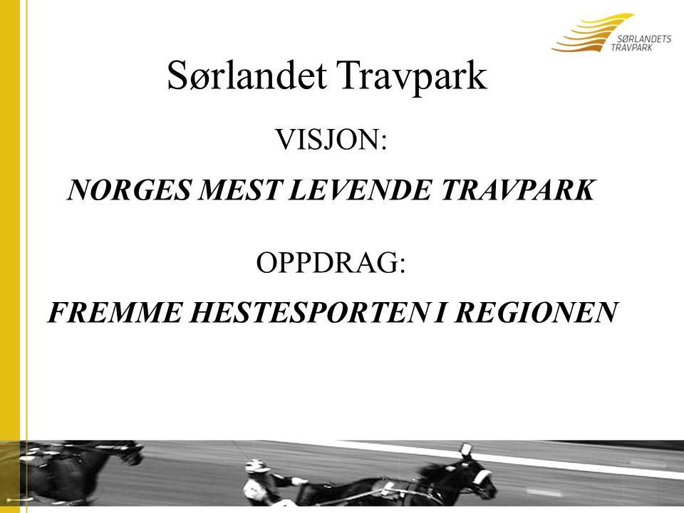 Sørlandet Travpark VISJON: NORGES MEST LEVENDE TRAVPARK OPPDRAG: FREMME HESTESPORTEN I REGIONEN