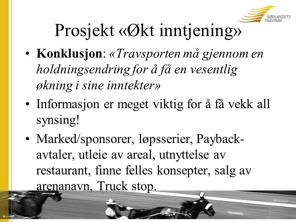 Prosjekt «Økt inntjening» Konklusjon: «Travsporten må gjennom en holdningsendring for å få en vesentlig økning i sine inntekter» Informasjon er meget