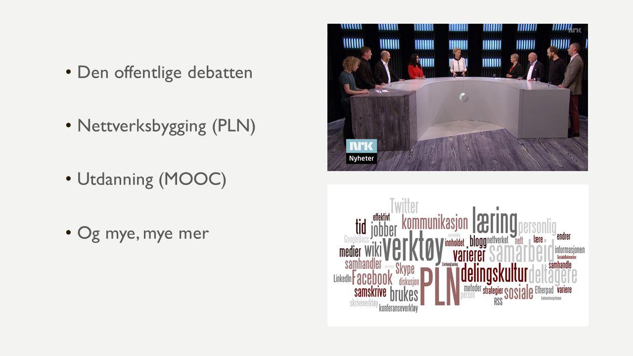 Den offentlige debatten Nettverksbygging (PLN) Utdanning (MOOC) Og mye, mye mer