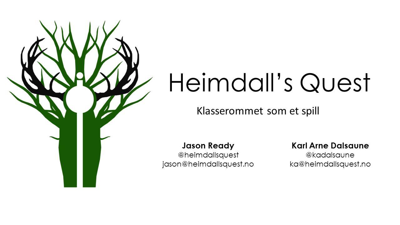 Heimdall's Quest Jason Ready @heimdallsquest jason@heimdallsquest.no Karl Arne Dalsaune @kadalsaune ka@heimdallsquest.no Klasserommet som et spill