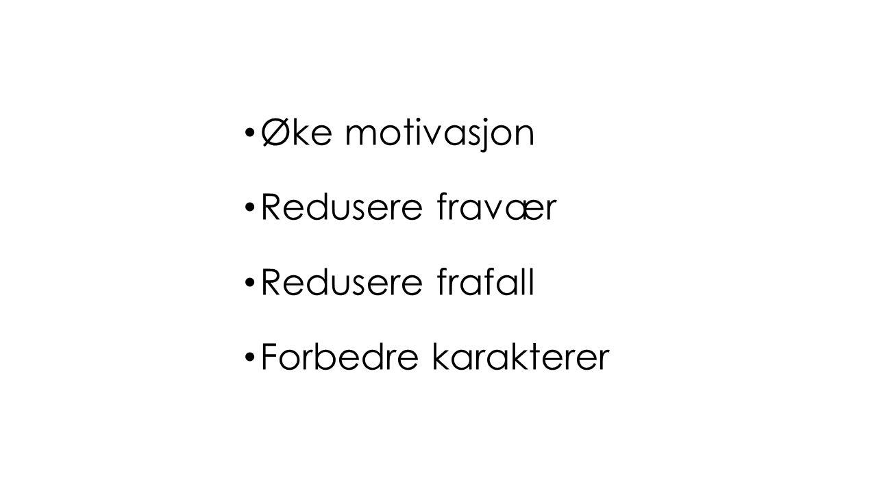 Øke motivasjon Redusere fravær Redusere frafall Forbedre karakterer