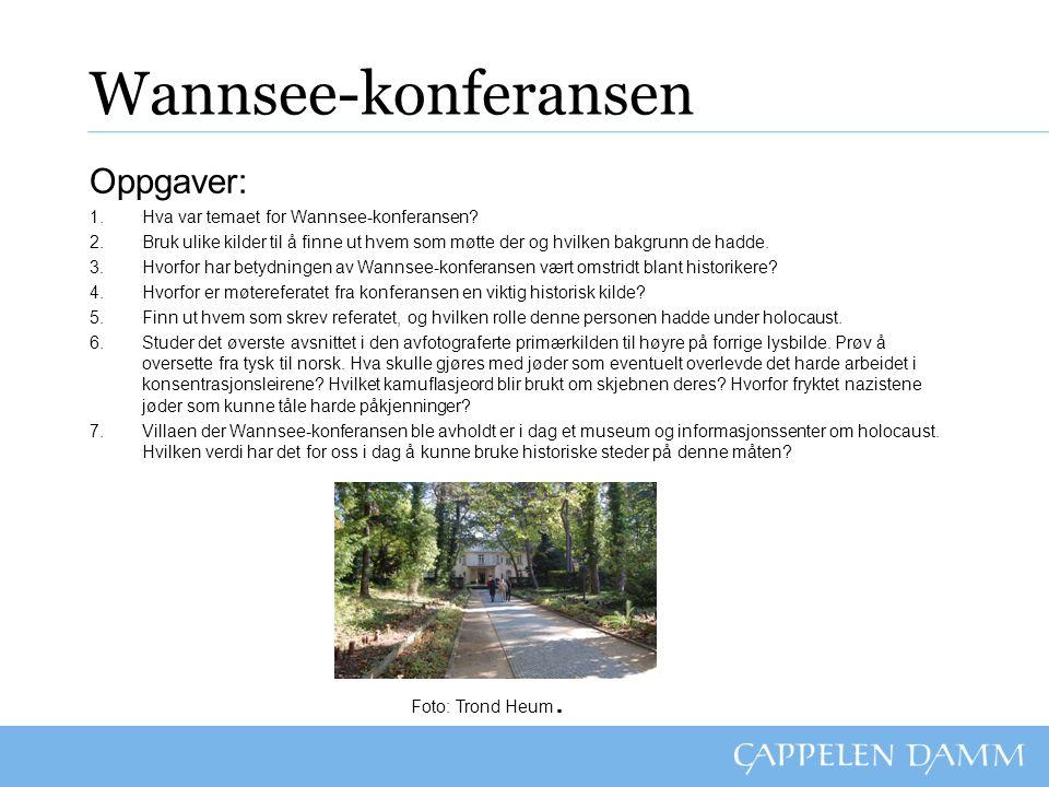 Wannsee-konferansen Oppgaver: 1.Hva var temaet for Wannsee-konferansen? 2.Bruk ulike kilder til å finne ut hvem som møtte der og hvilken bakgrunn de h