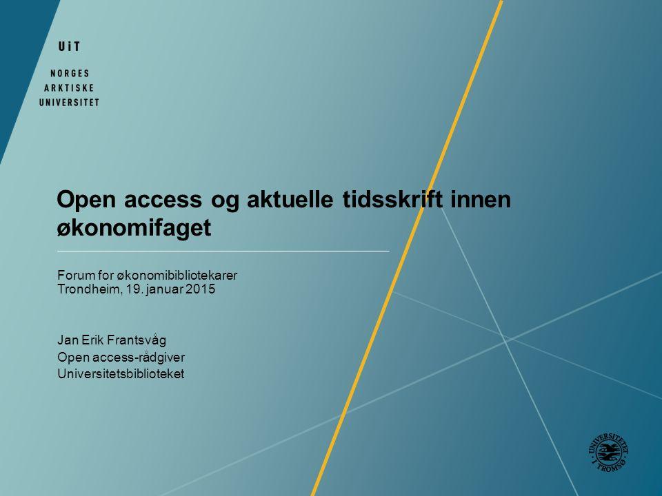 Open access og aktuelle tidsskrift innen økonomifaget Forum for økonomibibliotekarer Trondheim, 19.