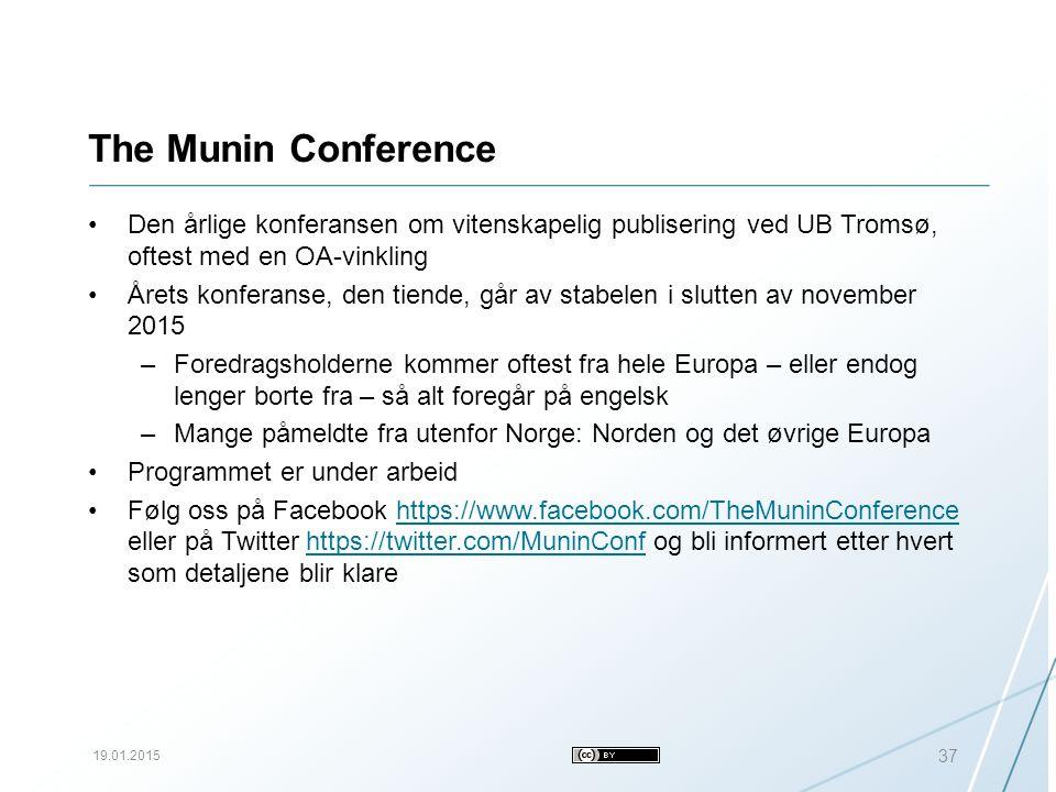 The Munin Conference Den årlige konferansen om vitenskapelig publisering ved UB Tromsø, oftest med en OA-vinkling Årets konferanse, den tiende, går av stabelen i slutten av november 2015 –Foredragsholderne kommer oftest fra hele Europa – eller endog lenger borte fra – så alt foregår på engelsk –Mange påmeldte fra utenfor Norge: Norden og det øvrige Europa Programmet er under arbeid Følg oss på Facebook https://www.facebook.com/TheMuninConference eller på Twitter https://twitter.com/MuninConf og bli informert etter hvert som detaljene blir klarehttps://www.facebook.com/TheMuninConferencehttps://twitter.com/MuninConf 19.01.2015 37