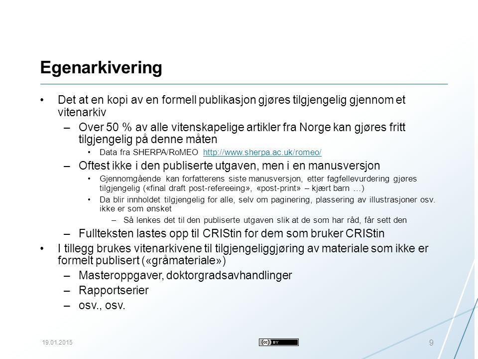 Egenarkivering Det at en kopi av en formell publikasjon gjøres tilgjengelig gjennom et vitenarkiv –Over 50 % av alle vitenskapelige artikler fra Norge kan gjøres fritt tilgjengelig på denne måten Data fra SHERPA/RoMEO http://www.sherpa.ac.uk/romeo/http://www.sherpa.ac.uk/romeo/ –Oftest ikke i den publiserte utgaven, men i en manusversjon Gjennomgående kan forfatterens siste manusversjon, etter fagfellevurdering gjøres tilgjengelig («final draft post-refereeing», «post-print» – kjært barn …) Da blir innholdet tilgjengelig for alle, selv om paginering, plassering av illustrasjoner osv.