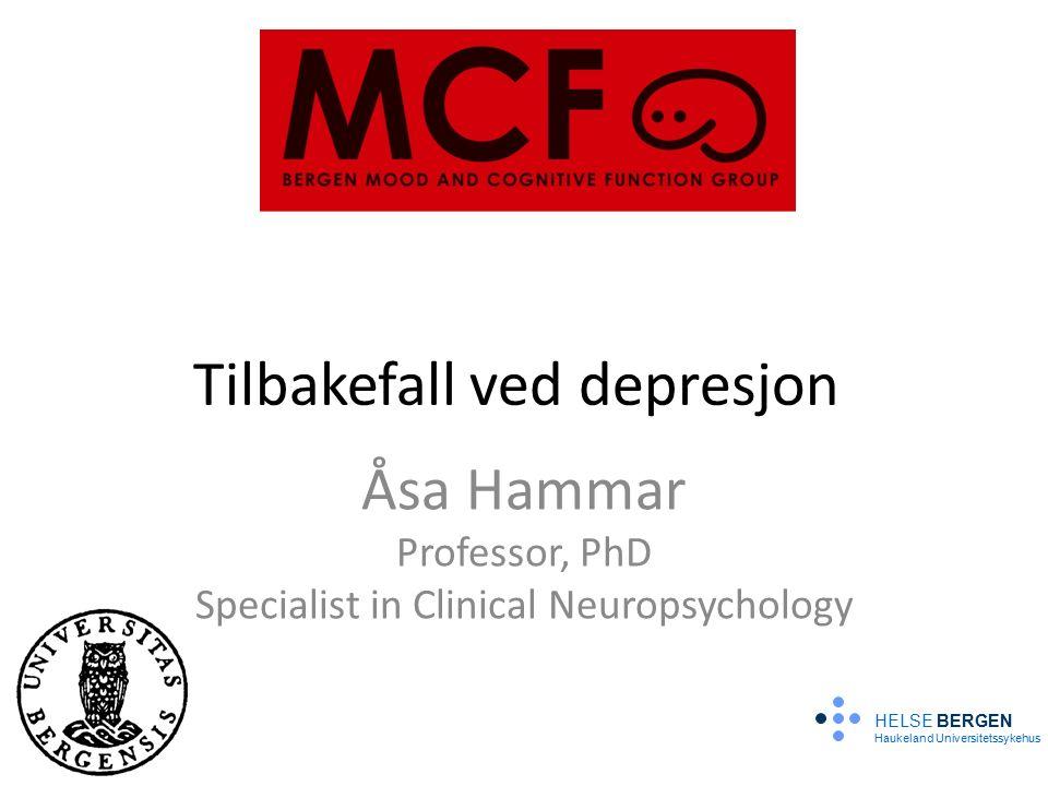 Tilbakefall ved depresjon Åsa Hammar Professor, PhD Specialist in Clinical Neuropsychology HELSE BERGEN Haukeland Universitetssykehus