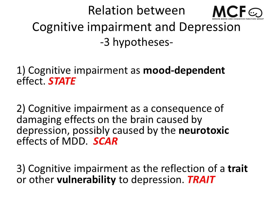 Relation between Cognitive impairment and Depression -3 hypotheses- 1) Cognitive impairment as mood-dependent effect.