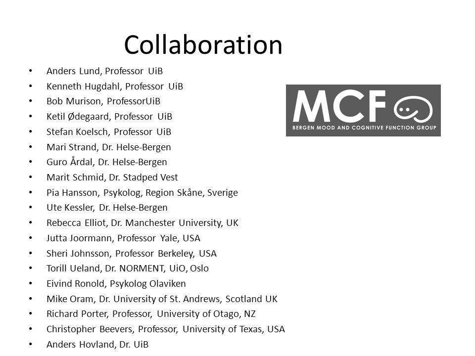 Collaboration Anders Lund, Professor UiB Kenneth Hugdahl, Professor UiB Bob Murison, ProfessorUiB Ketil Ødegaard, Professor UiB Stefan Koelsch, Professor UiB Mari Strand, Dr.