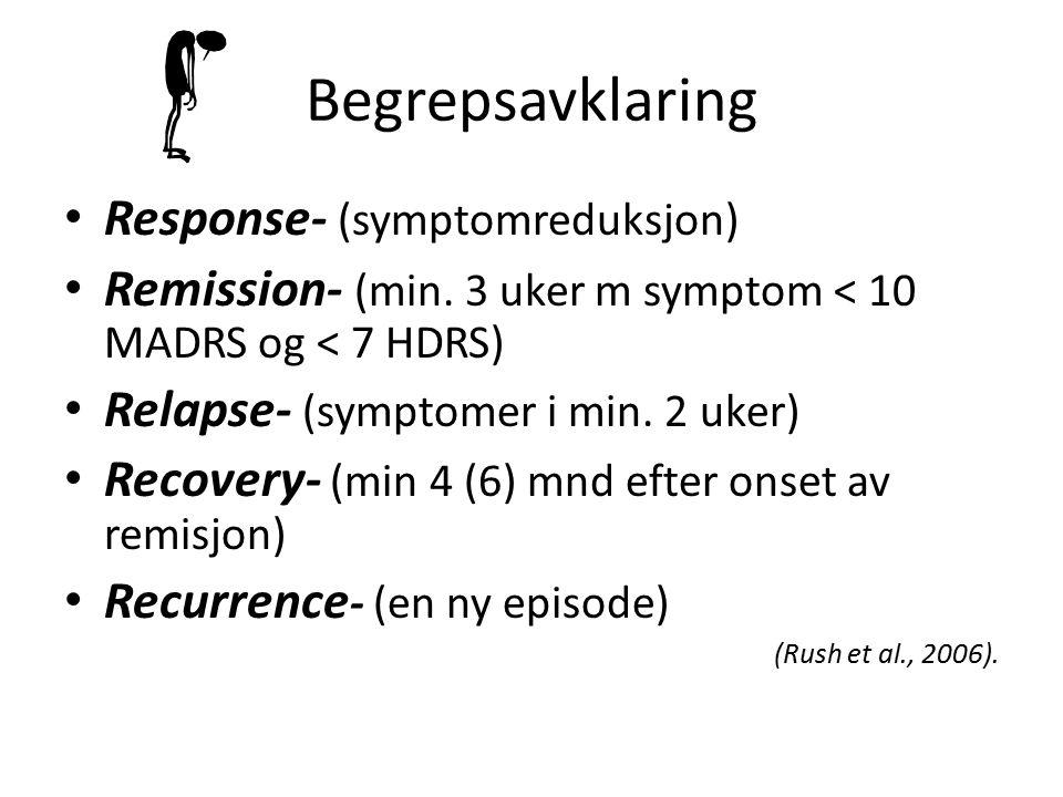 Begrepsavklaring Response- (symptomreduksjon) Remission- (min.