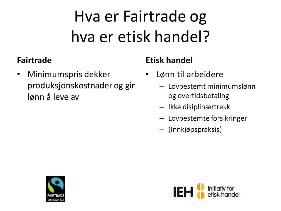 Hva er Fairtrade og hva er etisk handel? Fairtrade Minimumspris dekker produksjonskostnader og gir lønn å leve av Etisk handel Lønn til arbeidere – Lo