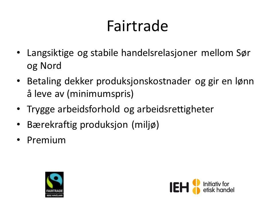 Fairtrade Langsiktige og stabile handelsrelasjoner mellom Sør og Nord Betaling dekker produksjonskostnader og gir en lønn å leve av (minimumspris) Try