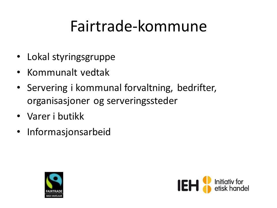 Fairtrade-kommune Lokal styringsgruppe Kommunalt vedtak Servering i kommunal forvaltning, bedrifter, organisasjoner og serveringssteder Varer i butikk