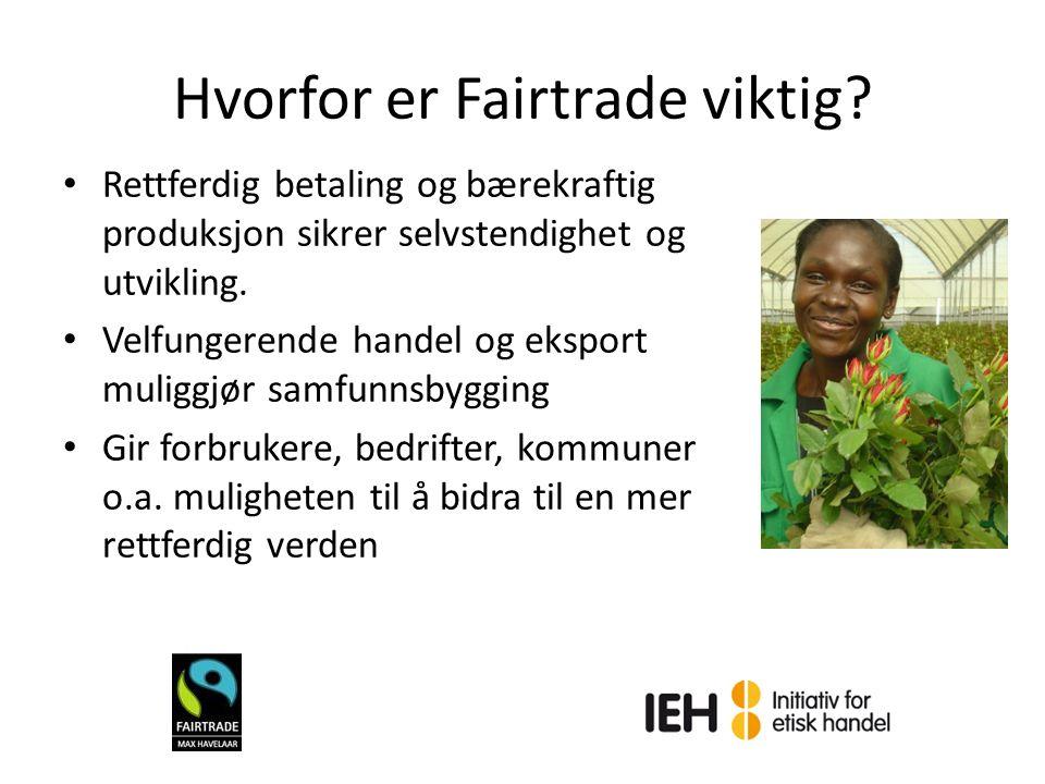 Hvorfor er Fairtrade viktig? Rettferdig betaling og bærekraftig produksjon sikrer selvstendighet og utvikling. Velfungerende handel og eksport muliggj
