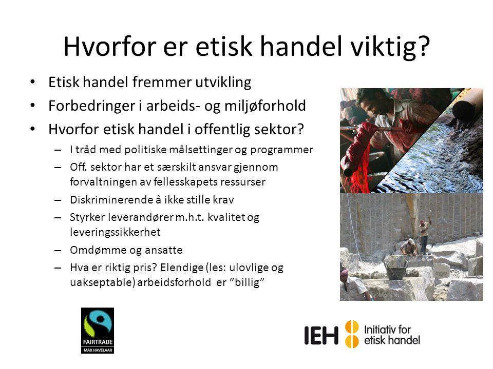 Hvorfor er etisk handel viktig? Etisk handel fremmer utvikling Forbedringer i arbeids- og miljøforhold Hvorfor etisk handel i offentlig sektor? – I tr