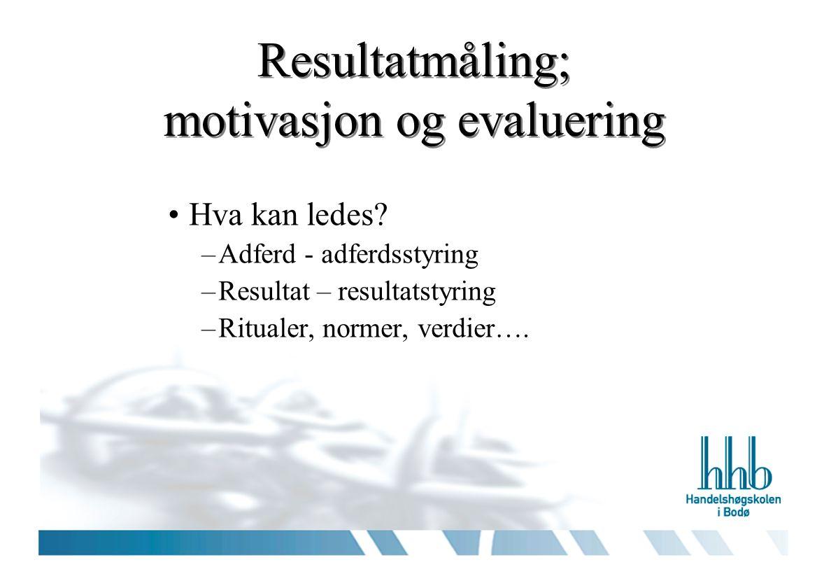 Resultatmåling; motivasjon og evaluering Hva kan ledes.