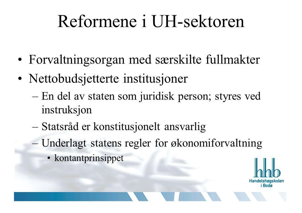 Reformene i UH-sektoren Forvaltningsorgan med særskilte fullmakter Nettobudsjetterte institusjoner –En del av staten som juridisk person; styres ved instruksjon –Statsråd er konstitusjonelt ansvarlig –Underlagt statens regler for økonomiforvaltning kontantprinsippet