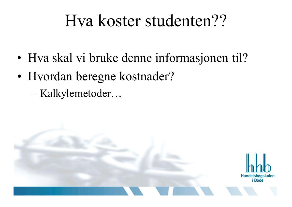 Hva koster studenten?. Hva skal vi bruke denne informasjonen til.
